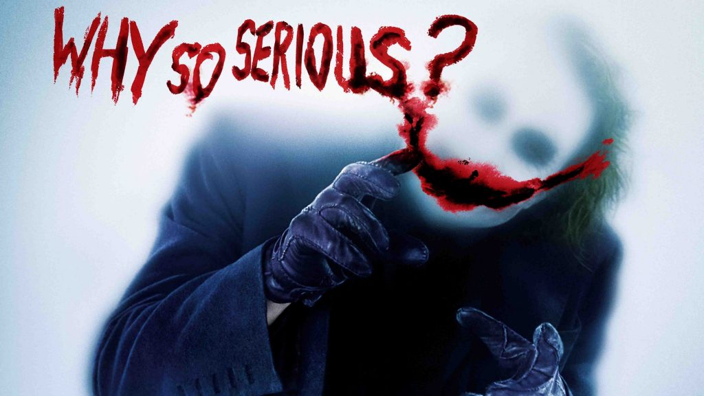 """""""Why so serious?"""" The Dark Knight"""